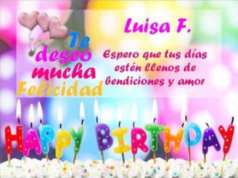 imagenes de feliz cumpleaños luisa feliz cumplea 241 os luisa youtube