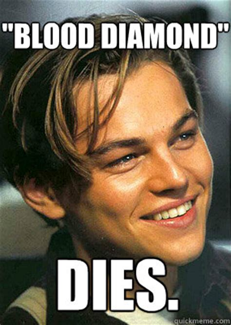 Diamond Meme - quot blood diamond quot dies bad luck leonardo dicaprio quickmeme