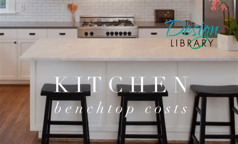 kitchen benchtop designs a guide to the cost of kitchen benchtops