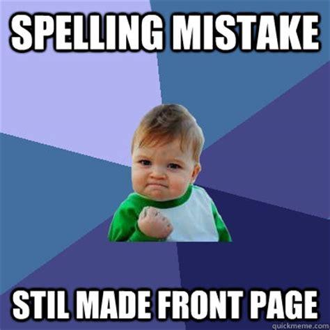 Spelling Meme - spelling mistake stil made front page success kid