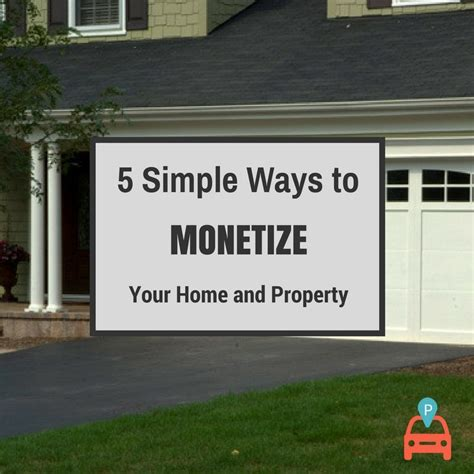 simplify your home five simple ways to monetize your home and property