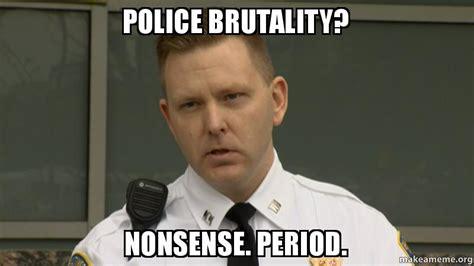 Nonsense Meme - police brutality nonsense period make a meme