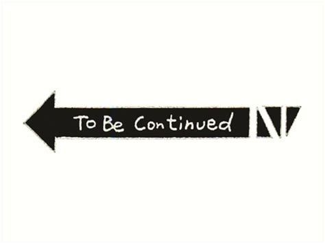 To Be Continued Meme - quot to be continued quot art prints by tom meme redbubble