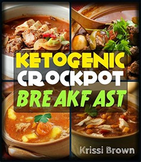 the keto crockpot effective weight loss recipes to burn 10x faster delicious foods books ketogenic crockpot breakfast recipes one month of hearty
