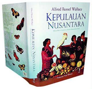 Sejarah Nusantara The Archipelago Alfred Russel Wallaco buku terjemahan the archipelago serambi melayu