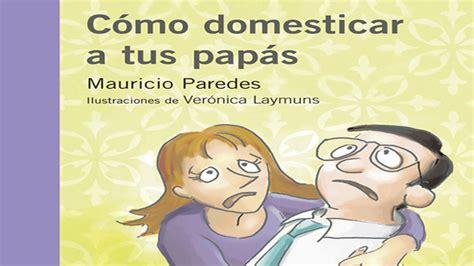 libro como domesticar a tus papas para leer vuelan las plumas c 243 mo domesticar a tus pap 225 s