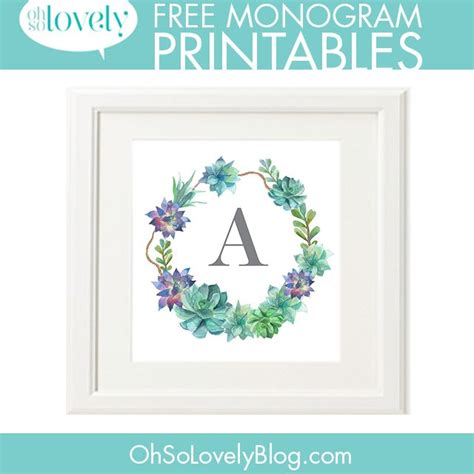 oh so lovely blog free succulent monogram printables