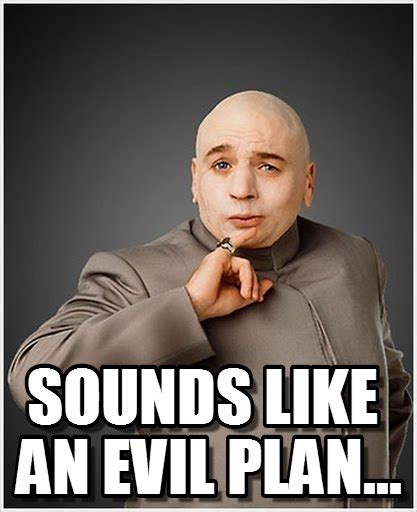 Meme Sounds - sounds like an evil plan dr evil meme on memegen