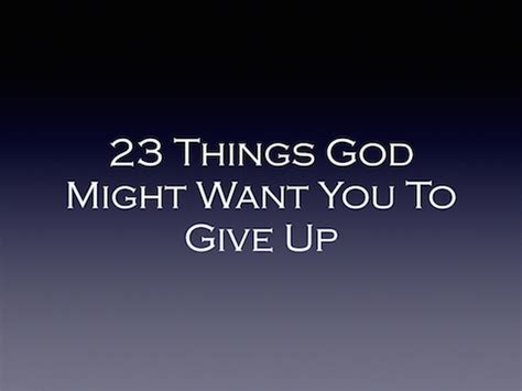 Things You Might Want To by 23 Things God Might Want You To Give Up