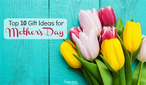 Top 10 S Day Gift Ideas Top 10 Gift Ideas For S Day Happiness Matters