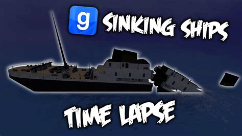 youtube ship sinking garry s mod sinking ships time lapse youtube