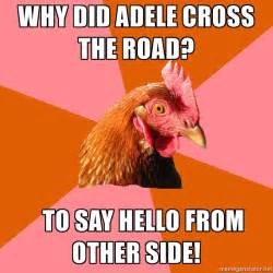 Anti Joke Chicken Meme - why did adele cross the road to say hello from other side