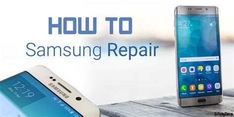how to repair samsung phones gadgtecs