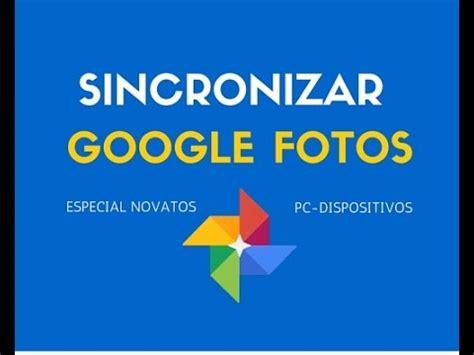 google imagenes ordenador c 243 mo activar y sincronizar autom 225 ticamente google fotos