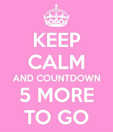 More From 5 by Keep Calm And Countdown 5 More To Go Poster Keep