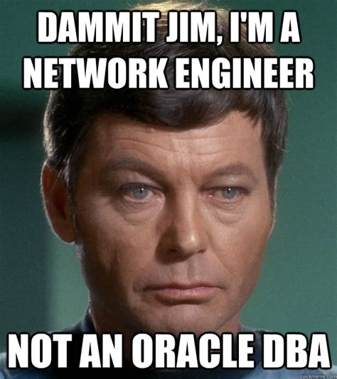 Dammit Jim Meme - dammit jim i m a network engineer not an oracle dba