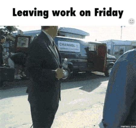 Leaving Work On Friday Meme - on friday leaving work meme memes