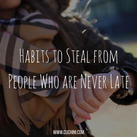 habits to steal from a habits to steal from people who are never late cuchini blog