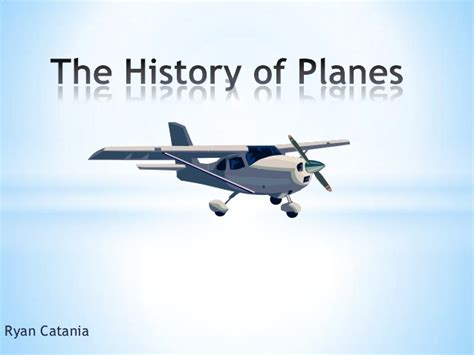 Photo Essay The History Of Airplanes A Is For Airplan
