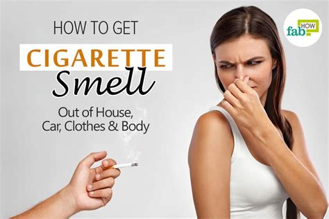 how to get cigarette smell out of house car clothes and body fab how