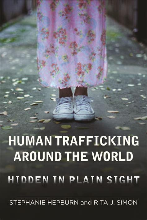 human trafficking around the 023116145x new book human trafficking around the world hidden in plain sight by hepburn simon