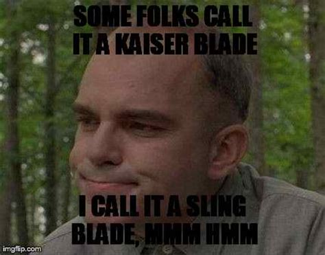 Sling Blade Meme - sling blade quotes quotesgram