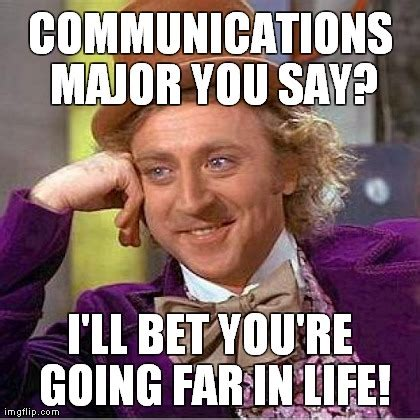 Communication Major Meme - creepy condescending wonka meme imgflip