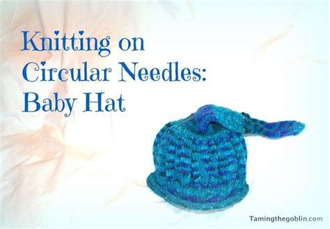 knitted hat patterns on circular needles how to knit a baby hat on circular needles taming the