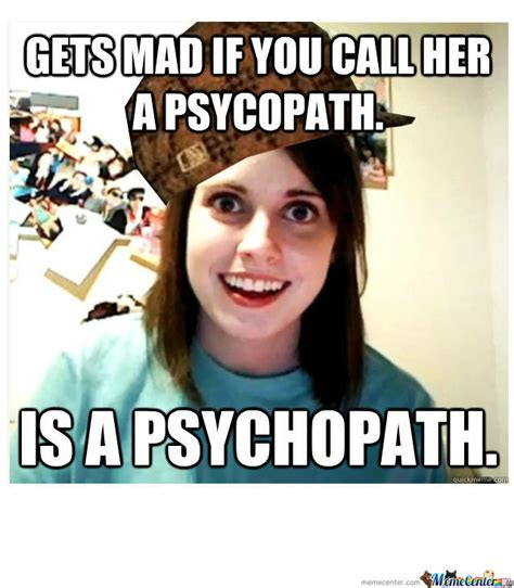 Overly Attached Gf Meme - overly attached girlfriend by gotweasel meme center