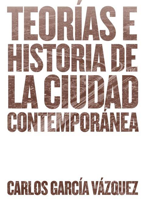 libro ciudad real contemporanea teor 237 as e historia de la ciudad contempor 225 nea de carlos garc 237 a v 225 zquez editorial gg