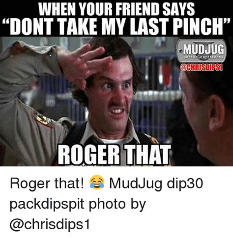 Roger Meme - when your friend says dont takemy last pinch mudjug