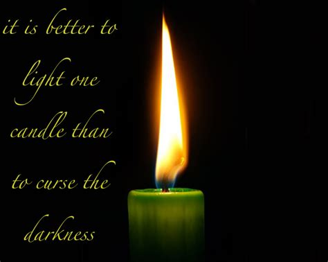 it is better to light one candle than to curse the