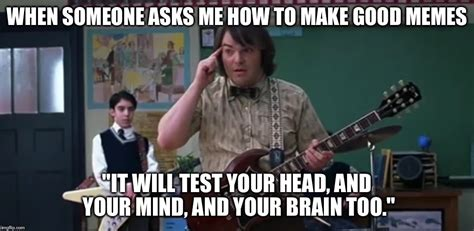 How To Make Good Memes - school of rock imgflip