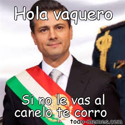 Meme De Hola - arraymeme de hola vaquero si no le vas al canelo te corro