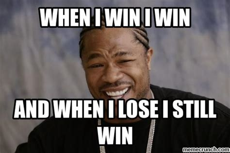 I Will Win Meme - when i win i win
