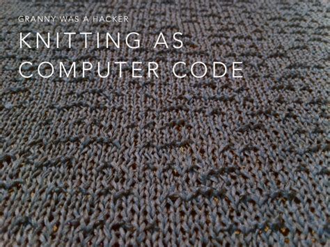 knitting codes was a hacker knitting as computer code