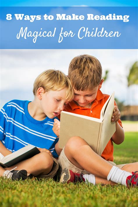 8 Ways To Encourage Your Children To Read by 8 Ways To Make Reading Magical For Children It S A