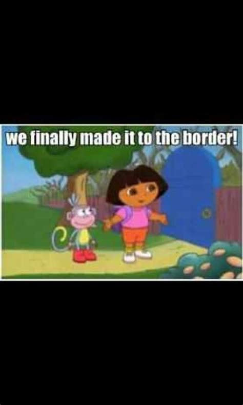 Memes Dora Explorer - dora the explorer border meme just for laughs