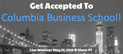 Columbia Mba Apply by Get Accepted To Colombia Business School Free Webinar