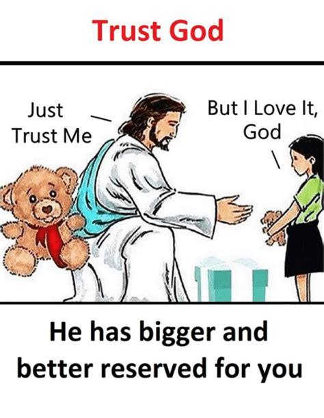 Just Trust Me trust god just trust me but i it god he has bigger