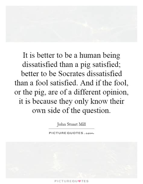 which being human is better it is better to be a human being dissatisfied than a pig