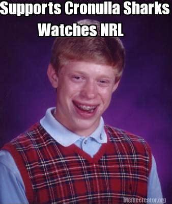 Cronulla Sharks Memes - meme creator watches nrl supports cronulla sharks meme