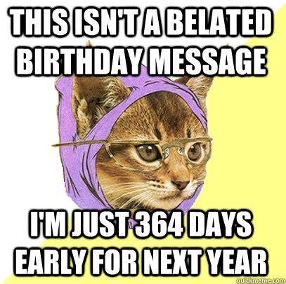 belated birthday meme 20 belated birthday memes for who always
