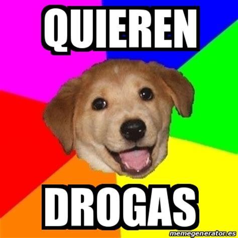 Advice Dog Meme Generator - meme advice dog quieren drogas 19852776