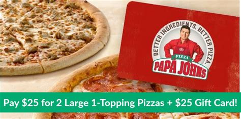 Free Papa John S Gift Card - two free large one topping pizzas wyb 25 papa johns gift card only 15 for new