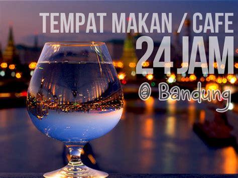 Jam Alarm Di Bandung tempat makan di bandung yang buka 24 jam