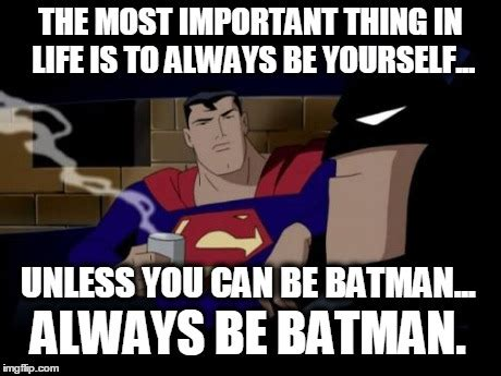 Always Be Batman Meme - batman and superman memes hot imgflip