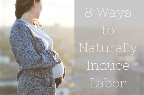 8 Ways To Induce Labour by 8 Ways To Naturally Induce Labor Growing Your Baby