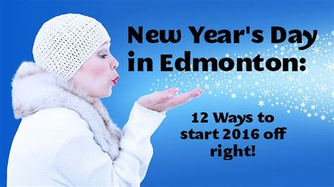 new year 2016 date to start work new year s day in edmonton 12 ways to start 2016 right