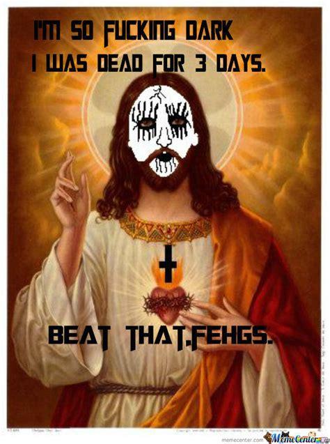 Black Jesus Meme - black metal jesus by stephanolepewdiefan meme center